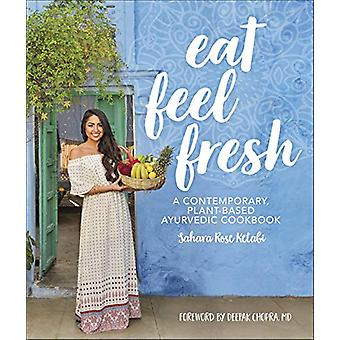 Eat Feel Fresh - A Contemporary Plant-based Ayurvedic Cookbook by Saha
