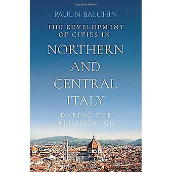 The Development of Cities in Northern and Central Italy during the Re