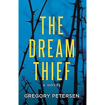 The Dream Thief -A Novel by Gregory Petersen - 9781642797114 Book