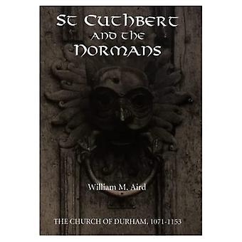 St Cuthbert and the Normans: The Church of Durham, 1071-1153 (Studies in the History of Medieval Religion)