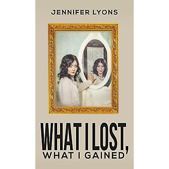 WHAT I LOST WHAT I GAINED by LYONS & JENNIFER