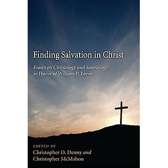 Finding Salvation in Christ - Essays on Christology and Soteriology in