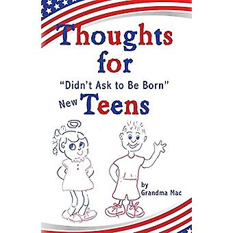 """Thoughts for """"Didn't Ask to Be Born"""" New Teens by Grandma M"""
