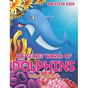 The Secret World of Dolphins Coloring Book by Kreative Kids - 9781683
