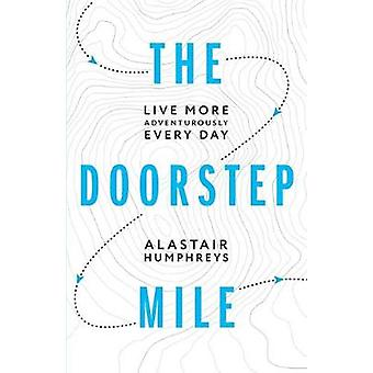 The Doorstep Mile - Live More Adventurously Every Day - 9781916308800