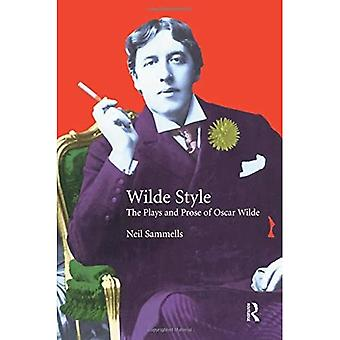 Wilde Style: The Plays and� Prose of Oscar Wilde (Studies In Eighteenth and Nineteenth Century Literature Series)