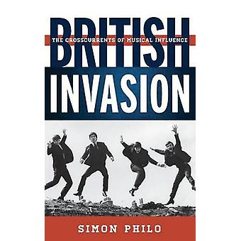 British Invasion The Crosscurrents of Musical Influence by Philo & Simon