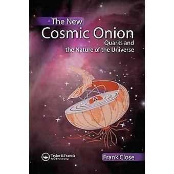 The New Cosmic Onion  Quarks and the Nature of the Universe by Close & Frank