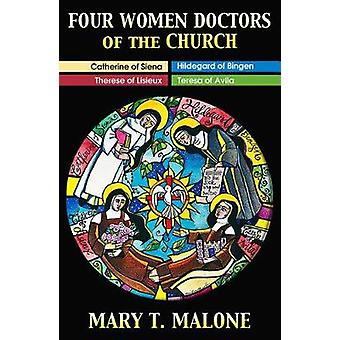 Four Women Doctors of the Church  Hildegard of Bingen Catherine of Siena Teresa of Avila Therese of Lisieux by Mary T Malone