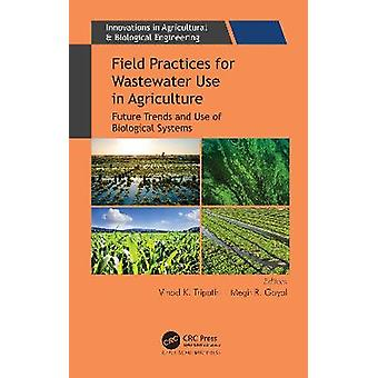 Field Practices for Wastewater Use in Agriculture Future Trends and Use of Biological Systems Innovations in Agricultural  Biological Engineering