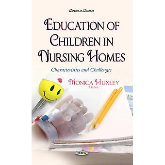 Education of Children in Nursing Homes  Characteristics amp Challenges by Edited by Monica Huxley
