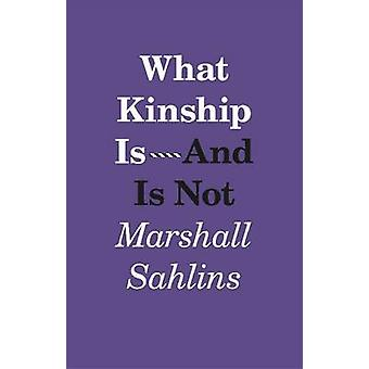 What Kinship is  and is Not by Marshall Sahlins