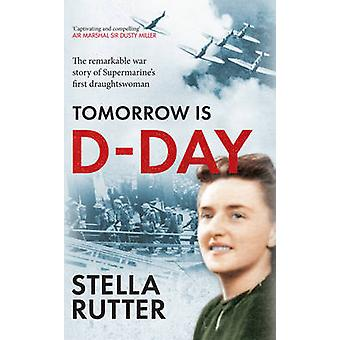 Tomorrow is D-Day - The Remarkable War Story of Supermarine's First Dr