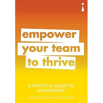 A Practical Guide to Management - Empower Your Team to Thrive by A Pra