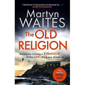 The Old Religion - Dark and Chillingly Atmospheric. by Martyn Waites -