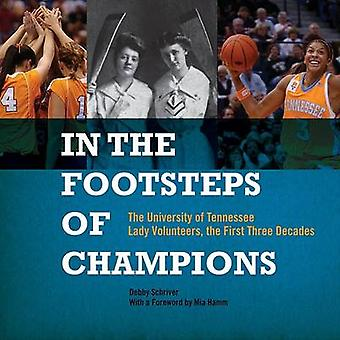 In the Footsteps of Champions - The University of Tennessee Lady Volun