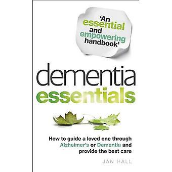 Demens Essentials: Hur att vägleda en älskade en genom Alzheimers eller demens och ge bästa vård