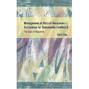 Management of Natural Resources - Institutions for Sustainable Livelihood: The Case of Rajasthan [Illustrated]