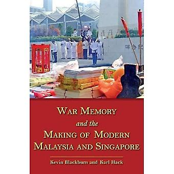 War, Memory and the Making of Modern Malaysia and Singapore