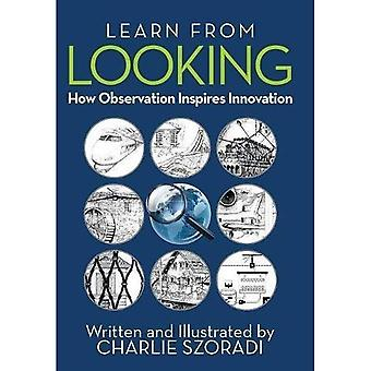 Learn from Looking: How Observation Inspires Innovation
