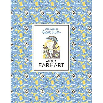Amelia Earhart: Little Guides to Great Lives (Little Guides to Great Lives)