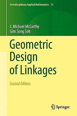 Geometric Design of Linkages by J Michael McCarthy & Gim Song Soh