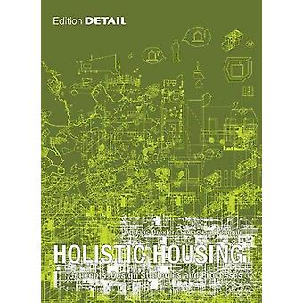 Holistic Housing - Concepts - Design Strategies and Processes by Hans
