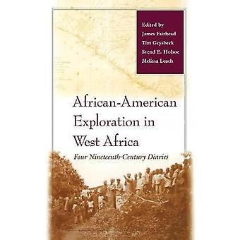 AfricanAmerican Exploration in West Africa  Four NineteenthCentury Diaries by Edited by James Fairhead & Edited by Tim Geysbeek & Edited by Svend E Holsoe & Edited by Melissa Leach