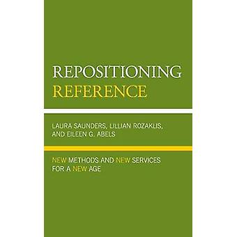 Repositioning Reference New Methods and New Services for a New Age by Rozaklis & Lillian