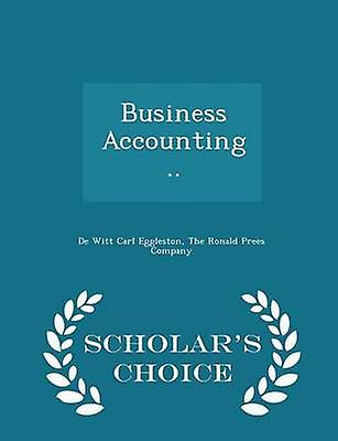 Business Accounting ..  Scholars Choice Edition by Eggleston & De Witt Carl