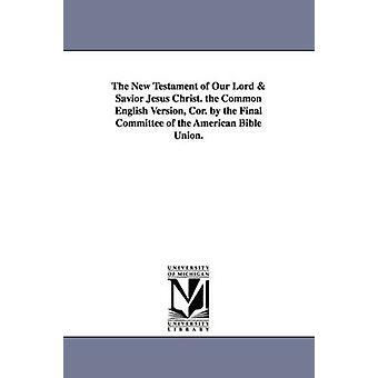 新約はキリストの救い主の。アメリカの聖書連合の最終的な委員会によって共通の英語版コリ。聖書 n. t. によって英語 1867