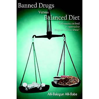 Banned Drugs Versus Balanced Diet Performance in Food as Opposed to Drug UseMisuseAbuse by AlliBaba & AlliBalogun