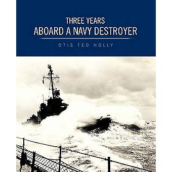 Three Years Aboard a Navy Destroyer by Holly & Otis Ted