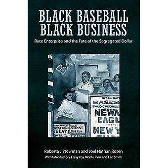 Black Baseball Black Business Race Enterprise and the Fate of the Segregated Dollar by Newman & Roberta J.