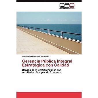 Gerencia Publica integrale Estrategica Con Calidad di Gonzalez Bermudez & Silvia Elena