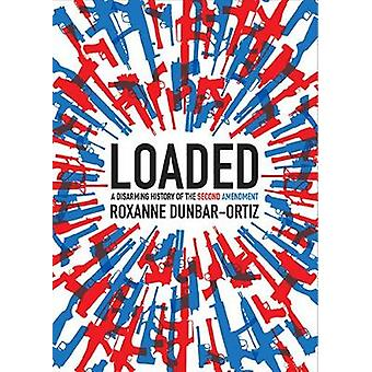 Loaded - A Disarming History of the Second Amendment by Roxanne Dunbar
