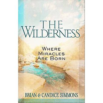 The Wilderness - Where Miracles are Born by Dr. Brian Simmons - Candic