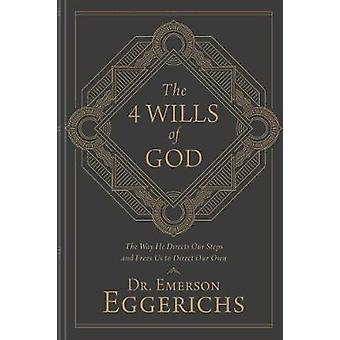 The 4 Wills of God - The Way He Directs Our Steps and Frees Us to Dire