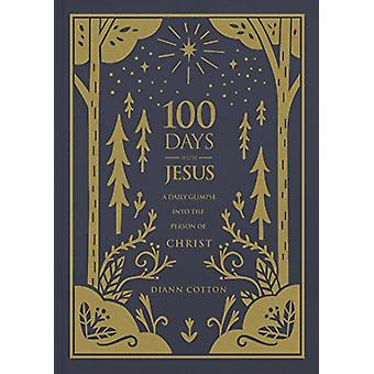 100 Days with Jesus - A Daily Glimpse Into the Person of Christ by Dia