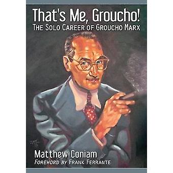 That's Me - Groucho! - The Solo Career of Groucho Marx by Matthew Coni