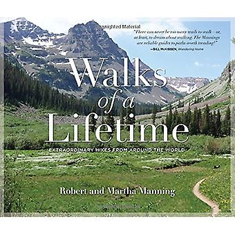 Walks of a Lifetime - Extraordinary Hikes from Around the World by Rob