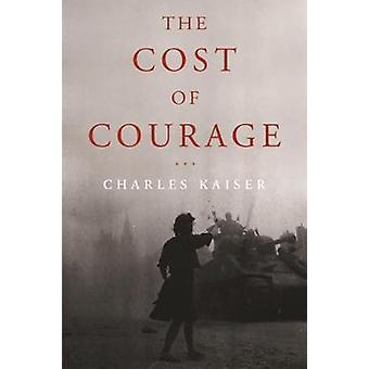 The Cost of Courage by Charles Kaiser - 9781590516140 Book