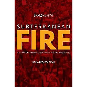 Subterranean Fire - A History of Working-Class Radicalism in the Unite