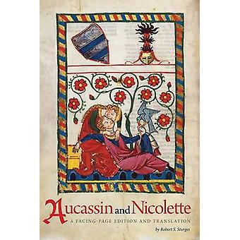 Aucassin and Nicolette - A Facing-Page Edition and Translation by Robe