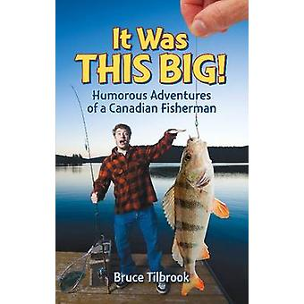 It Was This Big! - Humorous Adventures of a Canadian Fisherman by Bruc