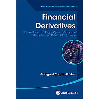Financial Derivatives Futures Forwards Swaps Options Corporate Securities and Credit Default Swaps von George M Constantinides