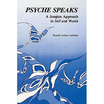 Psyche Speaks A Jungian Approach to Self and World by Lockhart & Ruddell