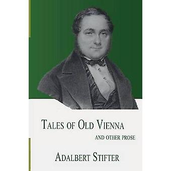 Tales of Old Vienna and Other Prose by Adalbert Stifter - 97815724120
