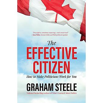 The Effective Citizen How to Make Politicians Work for You by Steele & Graham