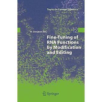 FineTuning of RNA Functions by Modification and Editing by Edited by Henri Grosjean